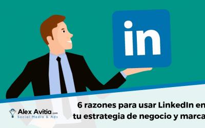 6 razones para usar LinkedIn en tu estrategia de negocio y marca