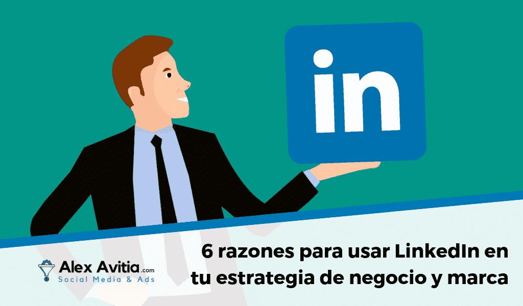 6 razones para usar LinkedIn en tu estrategia de negocio y marca personal